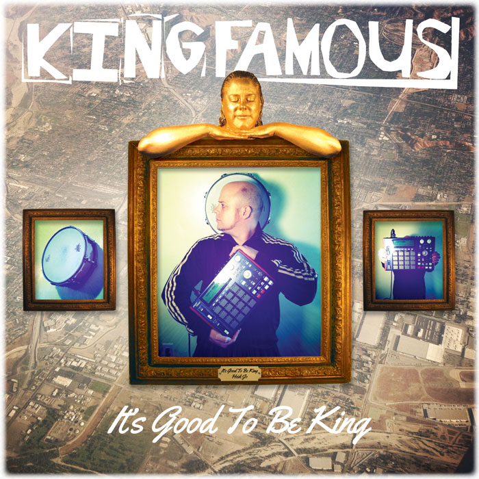 King Famous - It's Good To Be King